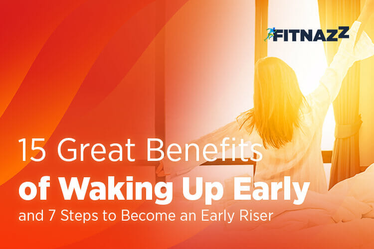 15 Great Benefits of Waking Up Early and 7 Steps to Become an Early Riser V1