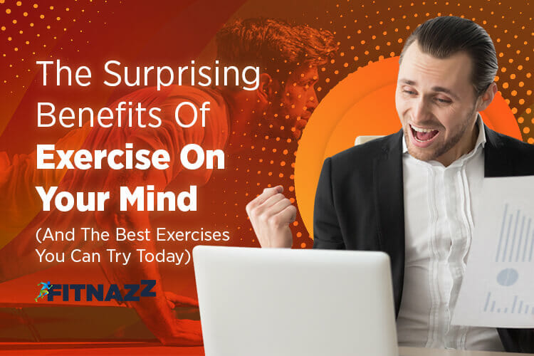 The Surprising Benefits Of Exercise On Your Mind (And The Best Exercises You Can Try Today)